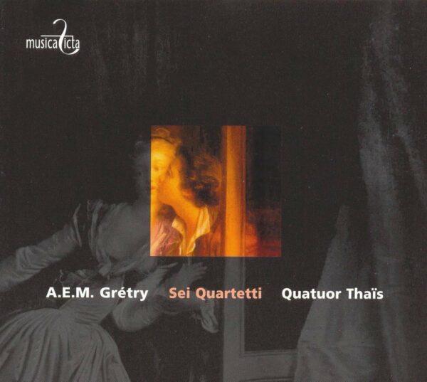 Andre-Ernest-Modeste Gretry: Sei quartetti Op.3 Nos 1-6 - Quatuor Thais