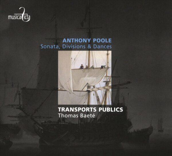 Anthony Poole: Sonatas, Divisions & Dances - Transports Publics, Thomas Baeté