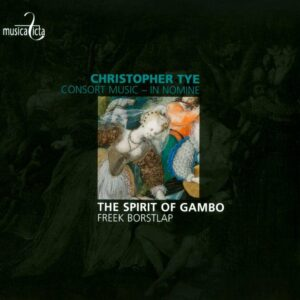 Christopher Tye: Consort Music, In Nomine - The Spirit of Gambo