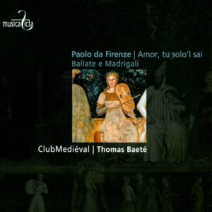 Paolo da Firenze: Ballate e Madrigali - ClubMediéval, Thomas Baeté